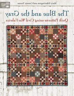 The Blue and the Gray : Quilt Patterns Using Civil War Fabri
